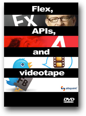 Flex, APIs and Videotape